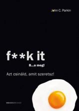 F**K IT B...A MEG! - AZT CSINÁLD, AMIT SZERETSZ! - Ekönyv - PARKIN, JOHN C.