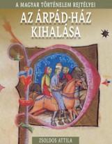 AZ ÁRPÁD-HÁZ KIHALÁSA - A MAGYAR TÖRTÉNELEM REJTÉLYEI - Ekönyv - ZSOLDOS ATTILA