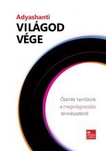 VILÁGOD VÉGE - ŐSZINTE TANÍTÁSOK A MEGVILÁGOSODÁS TERMÉSZETÉRŐL - Ekönyv - ADYASHANTI