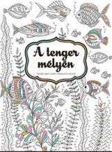 A TENGER MÉLYÉN - SZÓRAKOZTATÓ, LAZÍTÓ, STRESSZOLDÓ SZÍNEZŐ - Ekönyv - ALEXANDRA KIADÓ