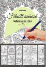 KALANDOS ÚTI CÉLOK - FELNŐTT SZÍNEZŐ - Ekönyv - ALEXANDRA KIADÓ