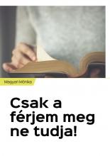 Csak a férjem meg ne tudja! - Ekönyv - Magyari Mónika