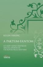 A PAKTUM-FANTOM - AZ MDF-SZDSZ PÁRTKÖZI MEGÁLLAPODÁS ÉS VILÁGPOLITIKAI HÁTTERE - Ekönyv - KULIN FERENC