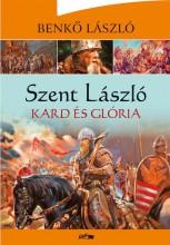 SZENT LÁSZLÓ - KARD ÉS GLÓRIA - Ekönyv - BENKŐ LÁSZLÓ