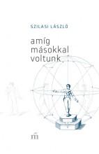 AMÍG MÁSOKKAL VOLTUNK - Ebook - SZILASI LÁSZLÓ