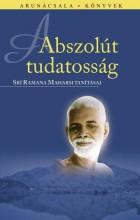 ABSZOLÚT TUDATOSSÁG - ARUNÁCSALA KÖNYVEK - Ekönyv - SRÍ RAMANA MAHARSI