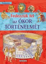 FEDEZZÜK FEL AZ ÓKOR TÖRTÉNELMÉT - TUDÁSTÁR - Ekönyv - NAPRAFORGÓ KÖNYVKIADÓ