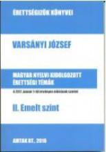 MAGYAR NYELVI KIDOLGOZOTT ÉRETTSÉGI TÉMÁK - II. EMELT SZINT - Ekönyv - VARSÁNYI JÓZSEF