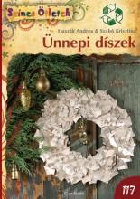 ÜNNEPI DÍSZEK - SZÍNES ÖTLETEK 117. - Ekönyv - HUSZÁK ANDREA, SZABÓ KRISZTINA