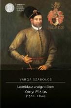 LEÓNIDASZ A VÉGVIDÉKEN - ZRÍNYI MIKLÓS (1508–1566) - Ekönyv - VARGA SZABOLCS
