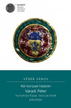KÉT KORSZAK HATÁRÁN - VÁRADI PÉTER HUMANISTA FŐPAP, KALOCSAI ÉRSEK PÁLYAKÉPE - Ekönyv - VÉBER JÁNOS