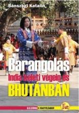 BARANGOLÁS INDIA KELETI VÉGEIN ÉS BHUTÁNBAN - Ekönyv - BÁNSZEGI KATALIN