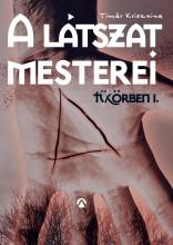 A LÁTSZAT MESTEREI - TÜKÖRBEN I. - Ekönyv - TÍMÁR KRISZTINA