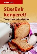 SÜSSÜNK KENYERET! - RECEPTEK KENYÉRSÜTŐ GÉPEKHEZ - Ekönyv - BEILE, MIRJAM