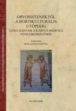 ORVOSISTENEKTŐL A HORTIKULTURÁLIS UTÓPIÁIG - Ekönyv - BALASSI KIADÓ KFT.
