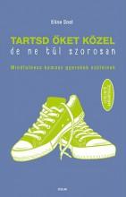 TARTSD ŐKET KÖZEL, DE NE TÚL SZOROSAN! - MINDFULNESS KAMASZ GYEREKEK SZÜLEINEK - Ekönyv - SNEL, ELINE