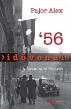 IDŐVONAL '56 - A FORRADALMI FŐVÁROS - Ekönyv - PAJOR ALEX