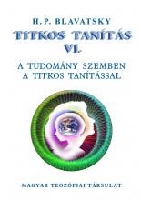 TITKOS TANÍTÁS VI. - A TUDOMÁNY SZEMBEN A TITKOS TANÍTÁSSAL - Ekönyv - BLAVATSKY, H.P.