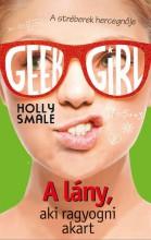 Geek Girl 4. - A lány, aki ragyogni akart - Ekönyv - Holly Smale