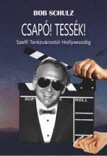 CSAPÓ! TESSÉK! - SZELFI TERÉZVÁROSTÓL HOLLYWOODIG - Ekönyv - SCHULZ, BOB