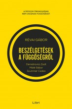BESZÉLGETÉSEK A FÜGGŐSÉGRŐL - DEMETROVICS ZSOLTTAL, MÁTÉ GÁBORRAL ÉS SZUMMER CSA - Ekönyv - RÉVAI GÁBOR