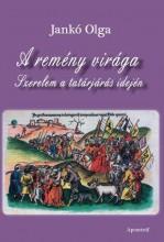 A REMÉNY VIRÁGA - SZERELEM A TATÁRJÁRÁS IDEJÉN - Ekönyv - JANKÓ OLGA