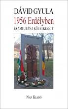 1956 ERDÉLYBEN ÉS AMI UTÁNA KÖVETKEZETT - Ekönyv - DÁVID GYULA