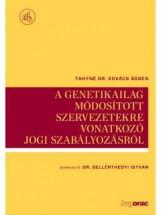 A GENETIKAILAG MÓDOSÍTOTT SZERVEZETEKRE VONATKOZÓ JOGI SZABÁLYOZÁSRÓL - Ekönyv - TAHYNÉ KOVÁCS ÁGNES