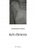 Két életem - Ekönyv - Szabados Réka