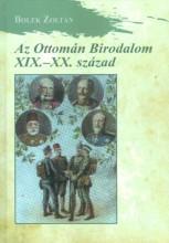 AZ OTTOMÁN BIRODALOM XIX-XX. SZÁZAD - Ekönyv - BOLEK ZOLTÁN
