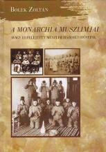 A MONARCHIA MUSZLIMJAI - AVAGY ELFELEJTETT MUSZLIM HÁBORÚS HŐSEINK - Ekönyv - BOLEK ZOLTÁN