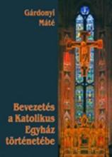 BEVEZETÉS A KATOLIKUS EGYHÁZ TÖRTÉNETÉBE - Ekönyv - GÁRDONYI MÁTÉ