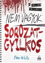 NEM VAGYOK SOROZATGYILKOS - A TELJES TRILÓGIA - Ekönyv - WELLS, DAN