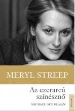 MERYL STREEP - AZ EZERARCÚ SZÍNÉSZNŐ - Ekönyv - SCHULMAN, MICHAEL