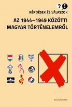 KÉRDÉSEK ÉS VÁLASZOK AZ 1944-1949 KÖZÖTTI MAGYAR TÖRTÉNELEMRŐL - Ekönyv - NAPVILÁG KIADÓ