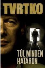 TÚL MINDEN HATÁRON - Ekönyv - TVRTKO, VUJITY