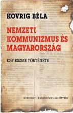 NEMZETI KOMMUNIZMUS ÉS MAGYARORSZÁG - EGY ESZME TÖRTÉNETE - Ekönyv - KOVRIG BÉLA