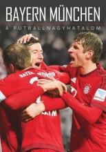 BAYERN MÜNCHEN - A FUTBALLNAGYHATALOM - Ebook - INVERZ MEDIA KFT.