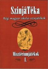 SZÍNJÁTÉKA - RÉGI MAGYAR ISKOLAI SZÍNJÁTÉKOK - MISZTÉRIUMJÁTÉKOK I. - Ekönyv - PROTEA EGYESÜLET