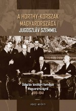 A HORTHY-KORSZAK MAGYARORSZÁGA JUGOSZLÁV SZEMMEL - Ekönyv - VIRÁGMANDULA KFT