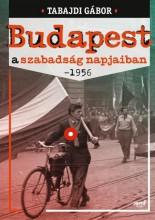 BUDAPEST A SZABADSÁG NAPJAIBAN - 1956 - Ekönyv - TABAJDI GÁBOR