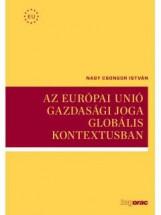AZ EURÓPAI UNIÓ GAZDASÁGI JOGA GLOBÁLIS KONTEXTUSBAN - Ekönyv - NAGY CSONGOR ISTVÁN