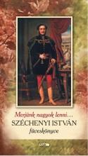 SZÉCHENYI ISTVÁN FÜVESKÖNYVE - MERJÜNK NAGYOK LENNI... - Ekönyv - LAZI KIADÓ