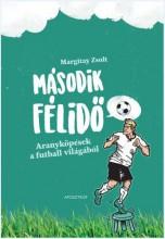 MÁSODIK FÉLIDŐ - ARANYKÖPÉSEK A FUTBALL VILÁGÁBÓL - Ekönyv - MARGITAY ZSOLT