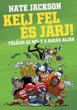 KELJ FEL ÉS JÁRJ! - TÚLÉLNI AZ NFL-T A RAKÁS ALJÁN - Ekönyv - JACKSON, NATE