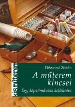 A MŰTEREM KINCSEI - EGY KÉPZŐMŰVÉSZ KELLÉKTÁRA - Ekönyv - DÉZSENYI ZOLTÁN