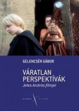 VÁRATLAN PERSPEKTÍVÁK - JELES ANDRÁS FILMJEI - Ekönyv - GELENCSÉR GÁBOR