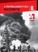 A TÖRTÉNELEMÉRETTSÉGI NAGYKÖNYVE II. - Ekönyv - BÖLCSELET EGYESÜLET (TREFORT)