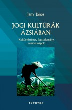 JOGI KULTÚRÁK ÁZSIÁBAN - KULTÚRTÖRTÉNET, JOGTUDOMÁNY, MINDENNAPOK - Ekönyv - JANY JÁNOS