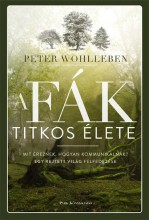 A FÁK TITKOS ÉLETE - MIT ÉREZNEK, HOGYAN KOMMUNIKÁLNAK? ... - Ekönyv - WOHLLEBEN, PETER